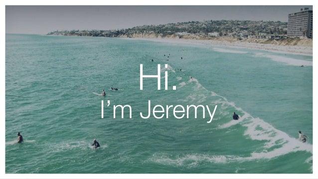 Hi. I'm Jeremy
