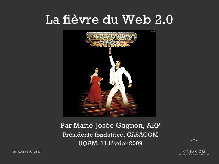 La fièvre du Web 2.0 Par Marie-Josée Gagnon, ARP Présidente fondatrice, CASACOM UQAM, 11 février 2009