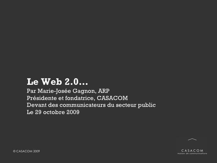 Le Web 2.0… Par Marie-Josée Gagnon, ARP Présidente et fondatrice, CASACOM Devant auditoire issu du secteur public  Montréa...