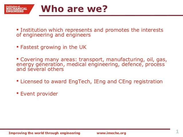 Who are we?     Institution which represents and promotes the interests    of engineering and engineers     Fastest grow...
