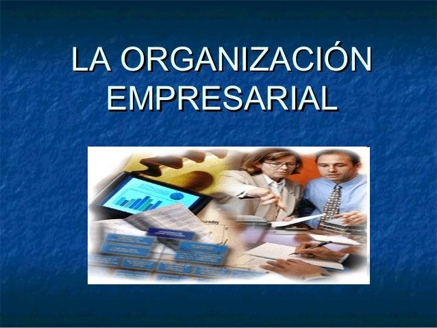 LA ORGANIZACIÓNLA ORGANIZACIÓN EMPRESARIALEMPRESARIAL