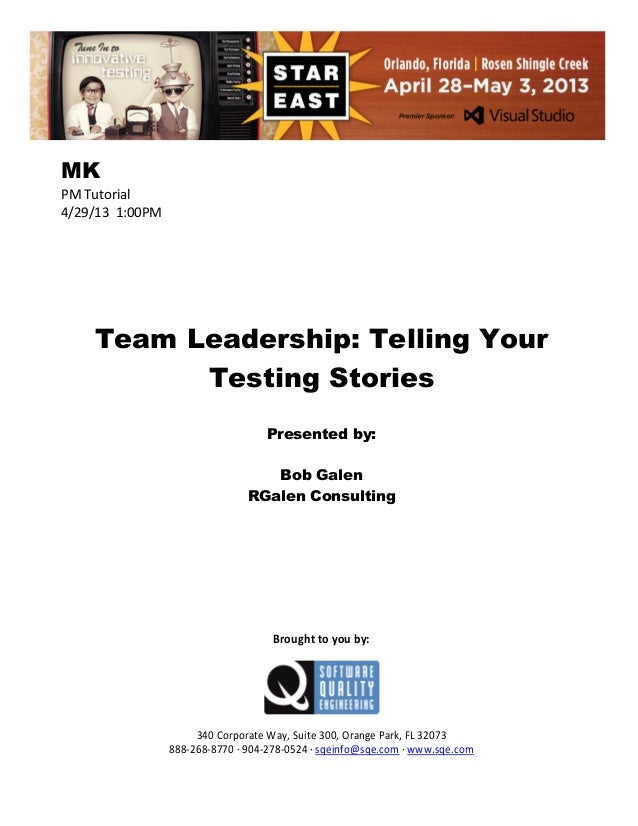 MK PM Tutorial 4/29/13 1:00PM  Team Leadership: Telling Your Testing Stories Presented by: Bob Galen RGalen Consulting  Br...