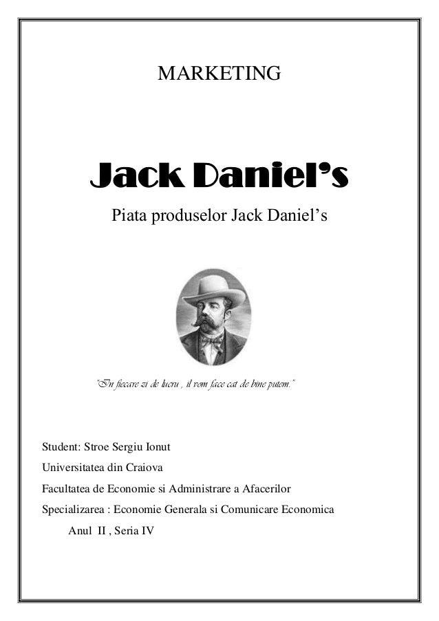 "MARKETING Jack Daniel's Piata produselor Jack Daniel's ""In fiecare zi de lucru , il vom face cat de bine putem."" Student: ..."