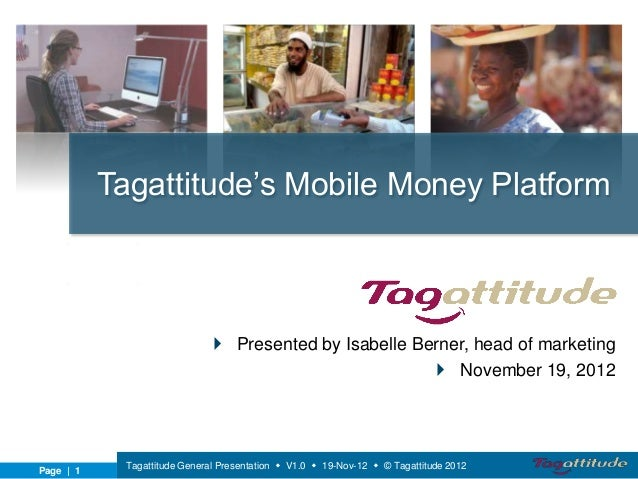 Tagattitude's Mobile Money Platform                               Presented by Isabelle Berner, head of marketing        ...