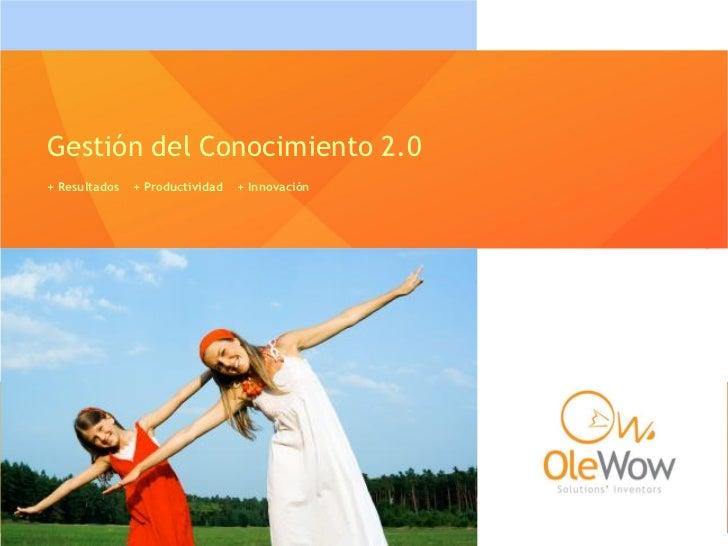 Gestión del Conocimiento 2.0+ Resultados   + Productividad   + Innovación
