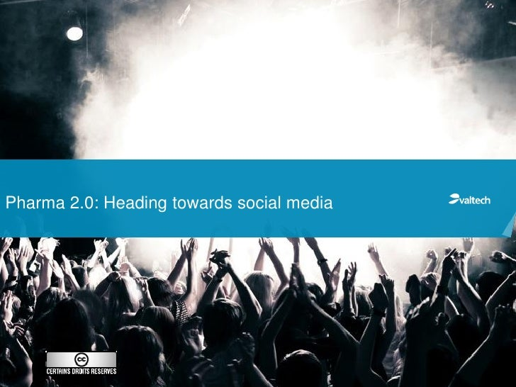 'A Little Less Conversation a little more action'Pharma 2.0: Heading towards social media