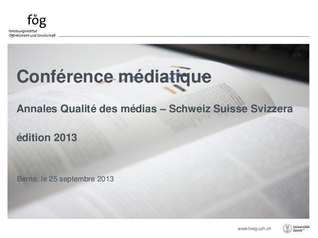 www.foeg.uzh.ch Berne, le 25 septembre 2013 Conférence médiatique Annales Qualité des médias – Schweiz Suisse Svizzera édi...