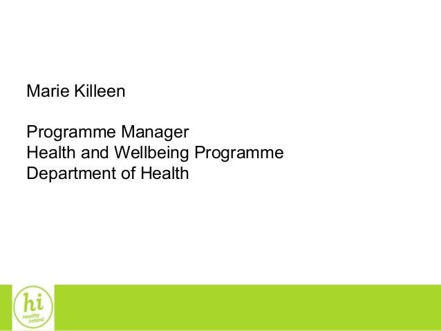 11Marie KilleenProgramme ManagerHealth and Wellbeing ProgrammeDepartment of Health
