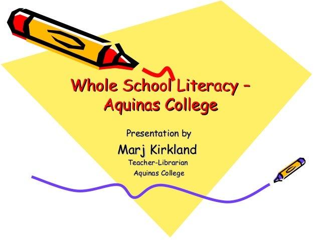 Whole School Literacy –Whole School Literacy – Aquinas CollegeAquinas College Presentation byPresentation by Marj Kirkland...