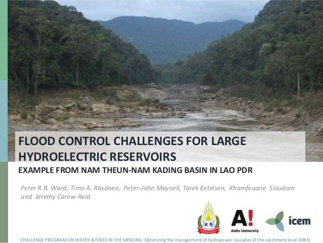 FLOOD CONTROL CHALLENGES FOR LARGEHYDROELECTRIC RESERVOIRSEXAMPLE FROM NAM THEUN-NAM KADING BASIN IN LAO PDRPeter R.B. War...