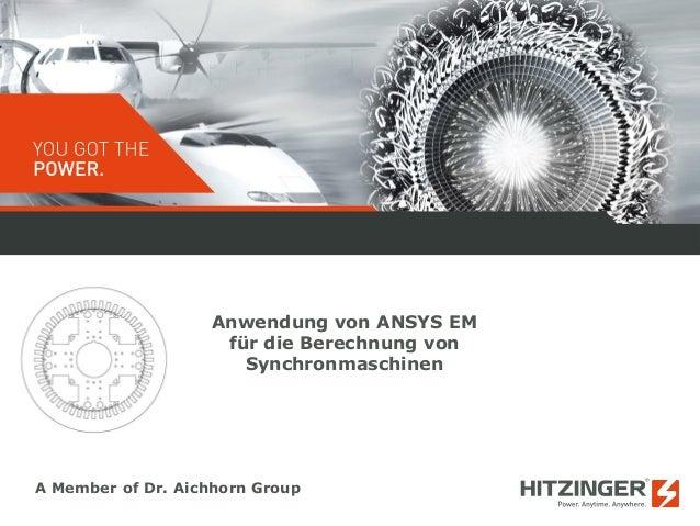 A Member of Dr. Aichhorn Group  Anwendung von ANSYS EM  für die Berechnung von  Synchronmaschinen