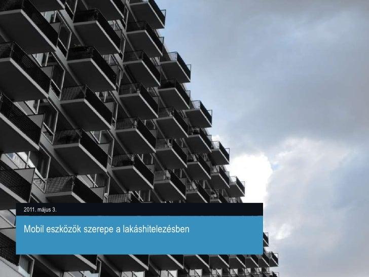2011. május 3.<br />Mobil eszközök szerepe a lakáshitelezésben<br />