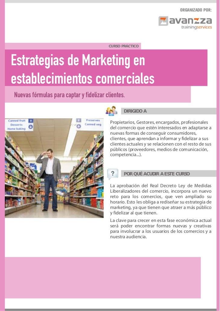 ORGANIZADO POR:                                         CURSO PRÁCTICOEstrategias de Marketing enestablecimientos comercia...