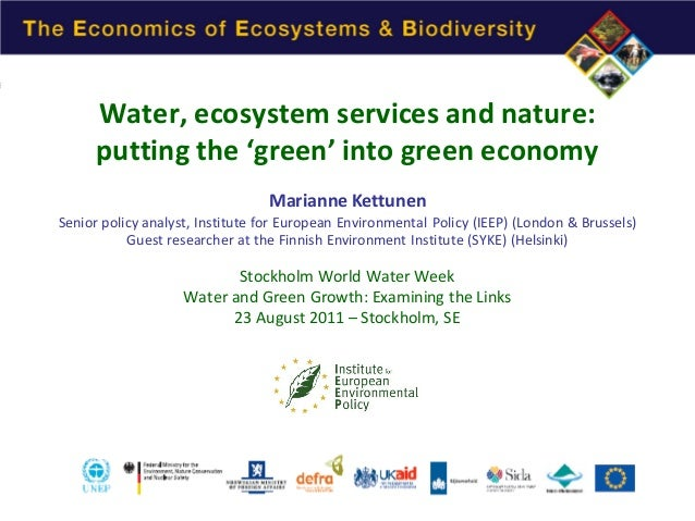 Water, ecosystem services and nature: putting the 'green' into green economy Marianne Kettunen  Senior policy analyst, Ins...