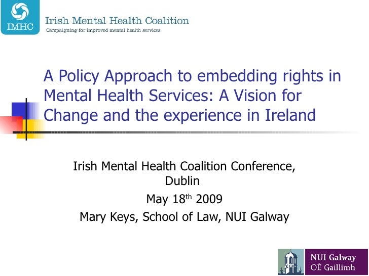 A Policy Approach to embedding rights in Mental Health Services: A Vision for Change and the experience in Ireland Irish M...