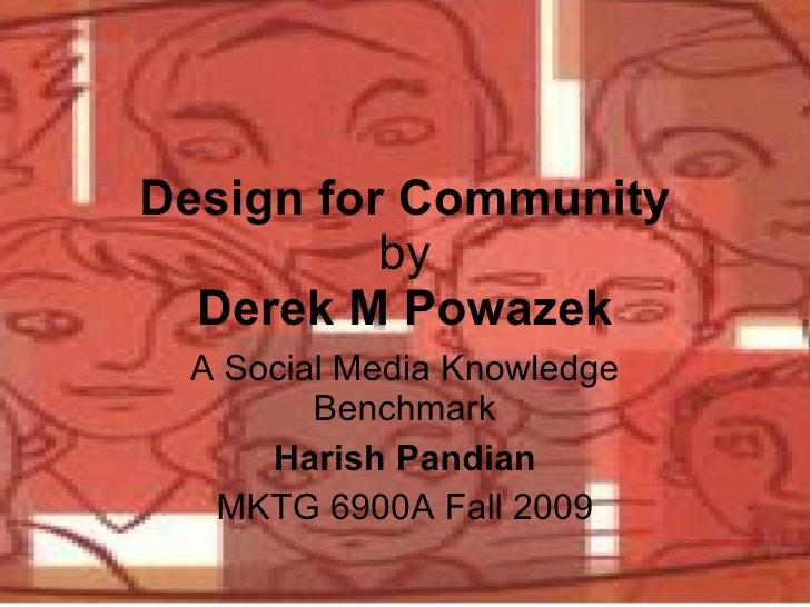 Design for Community by Derek M Powazek A Social Media Knowledge Benchmark Harish Pandian MKTG 6900A Fall 2009