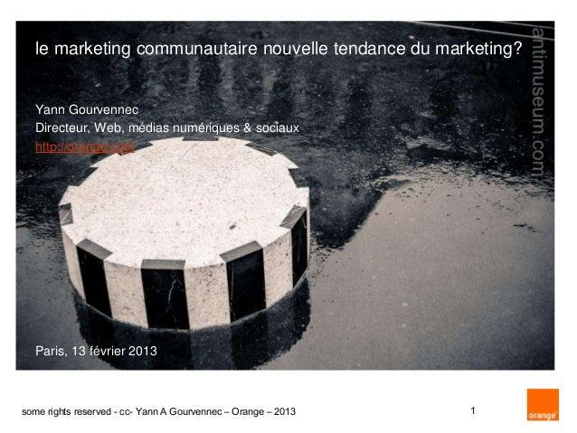 le marketing communautaire nouvelle tendance du marketing?  Yann Gourvennec  Directeur, Web, médias numériques & sociaux  ...