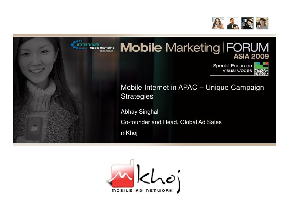 Mobile Internet in APAC – Unique Campaign Strategies  Abhay Singhal Co-founder and Head, Global Ad Sales mKhoj