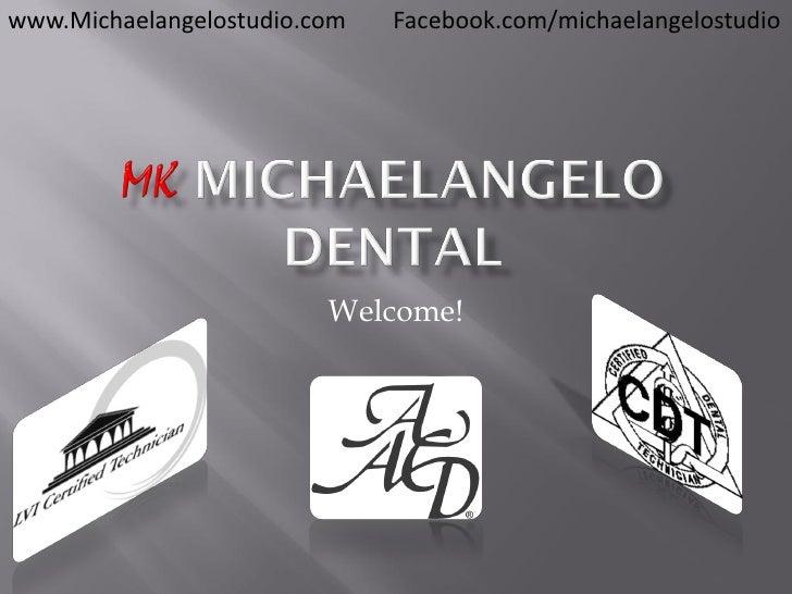 www.Michaelangelostudio.com   Facebook.com/michaelangelostudio                              Welcome!