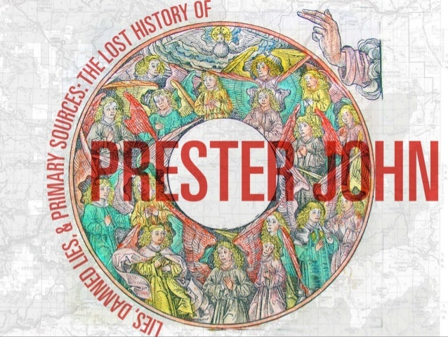 Lies, Damned Lies, and Primary Sources: The Lost History of Prester John