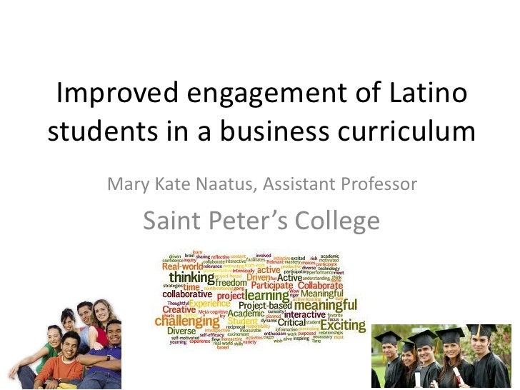 Improved engagement of Latinostudents in a business curriculum    Mary Kate Naatus, Assistant Professor        Saint Peter...