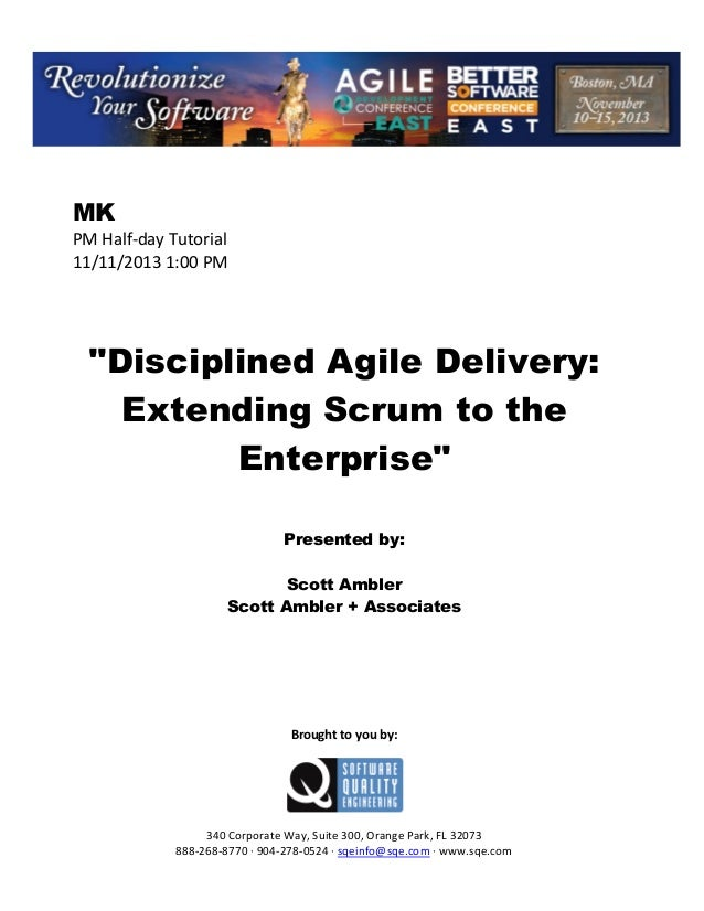 """MK PM Half day Tutorial 11/11/2013 1:00 PM  """"Disciplined Agile Delivery: Extending Scrum to the Enterprise"""" Presented by: ..."""