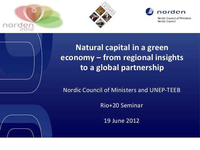 Nordic Council of Ministers Nordic Council  Natural capital in a green economy – from regional insights to a global partne...