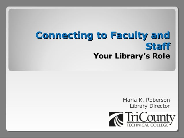 Connecting to Faculty and                     Staff           Your Library's Role                  Marla K. Roberson      ...