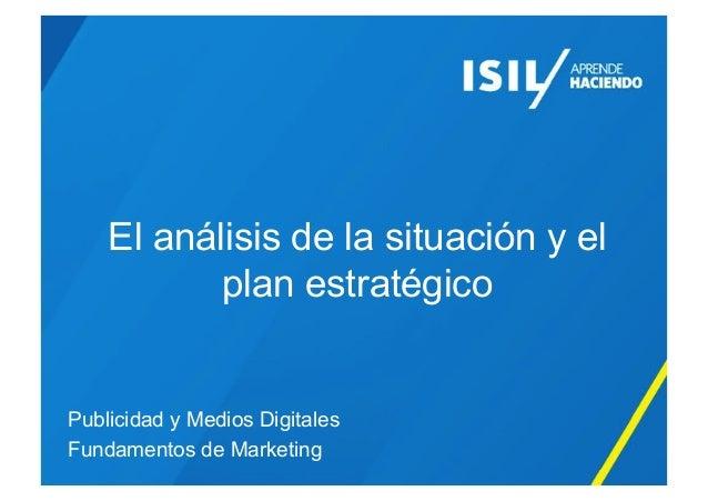 El análisis de la situación y el plan estratégico Publicidad y Medios Digitales Fundamentos de Marketing