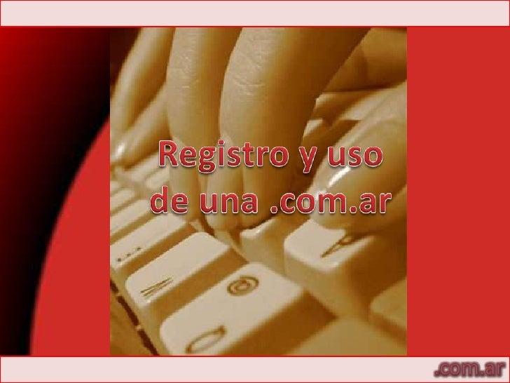 Registro y uso <br />de una .com.ar<br />.com.ar<br />