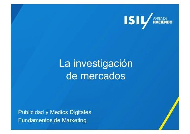 La investigación de mercados Publicidad y Medios Digitales Fundamentos de Marketing