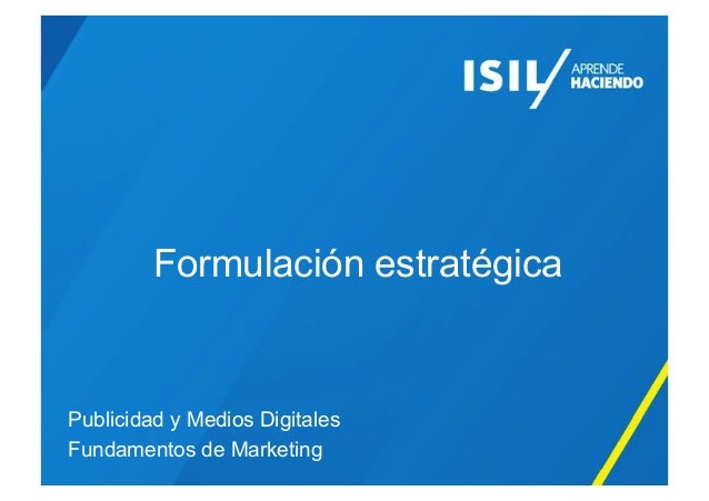Formulación estratégica Publicidad y Medios Digitales Fundamentos de Marketing