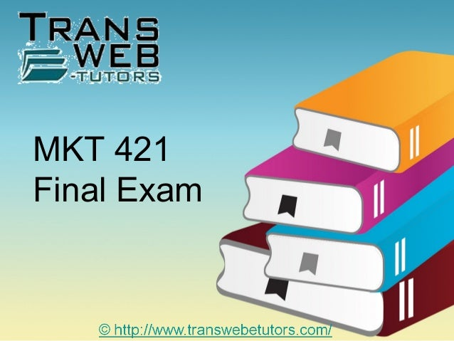 mkt 421 final exam answers Mkt 421 final exams for the university of phoenix are very difficult we provide mkt 421 final exam answers for all students who are taking the uop mkt421 online course so they can go above.