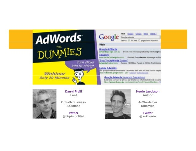 Darryl Praill Howie JacobsonDarryl Praill Host OnPath Business Solutions Howie Jacobson Author AdWords For Dummies Twitter...