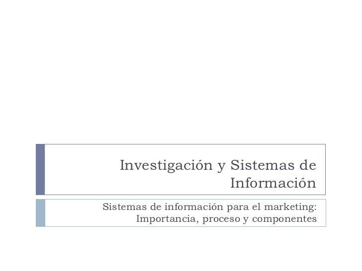 Investigación y Sistemas de Información Sistemas de información para el marketing: Importancia, proceso y componentes