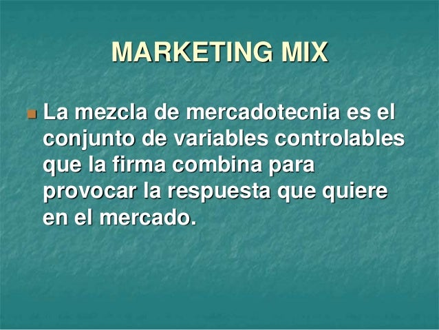  La mezcla de mercadotecnia es el conjunto de variables controlables que la firma combina para provocar la respuesta que ...
