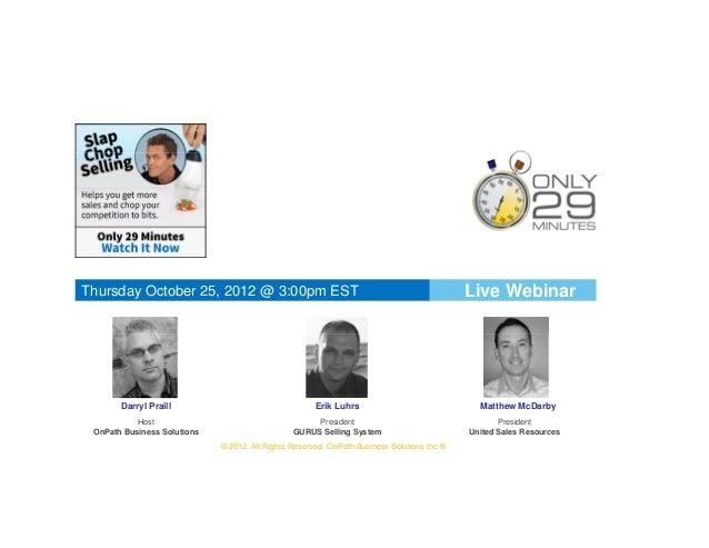 Thursday October 25, 2012 @ 3:00pm EST                                                      Live Webinar       Darryl Prai...