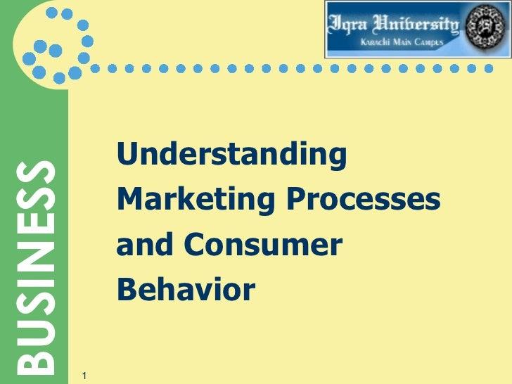 Understanding  Marketing Processes and Consumer Behavior
