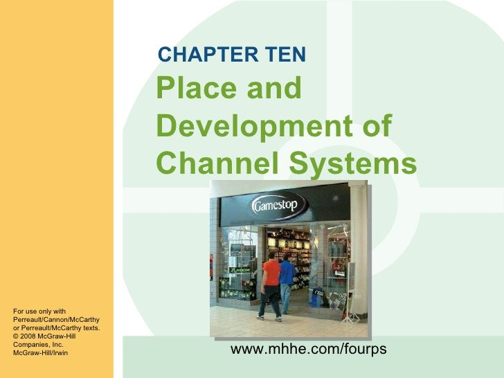 CHAPTER TEN Place and Development of Channel Systems For use only with Perreault/Cannon/McCarthy or Perreault/McCarthy tex...