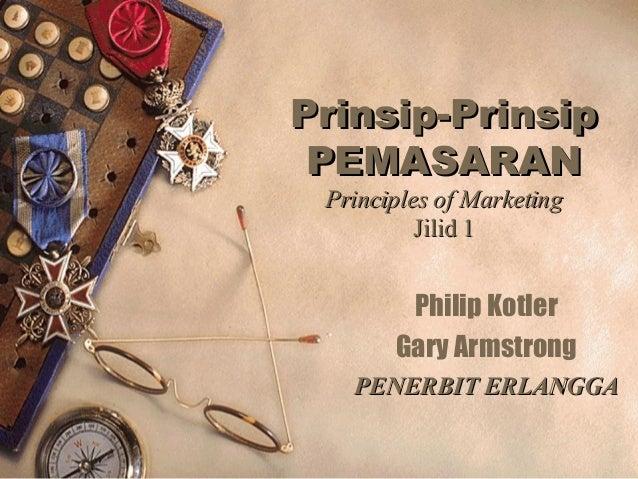 Prinsip-PrinsipPrinsip-Prinsip PEMASARANPEMASARAN Principles of MarketingPrinciples of Marketing Jilid 1Jilid 1 Philip Kot...