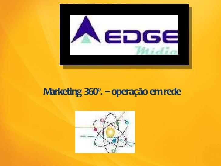 <ul><li>Marketing 360º. – operação em rede </li></ul>