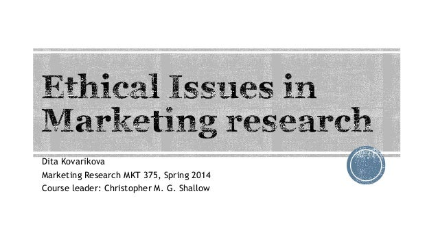 ethical issues in marketing research Education in research ethics is can help people get a better understanding of ethical standards, policies, and issues and improve ethical judgment and decision making many of the deviations that occur in research may occur because researchers simply do not know or have never thought seriously about some of the ethical norms of research.