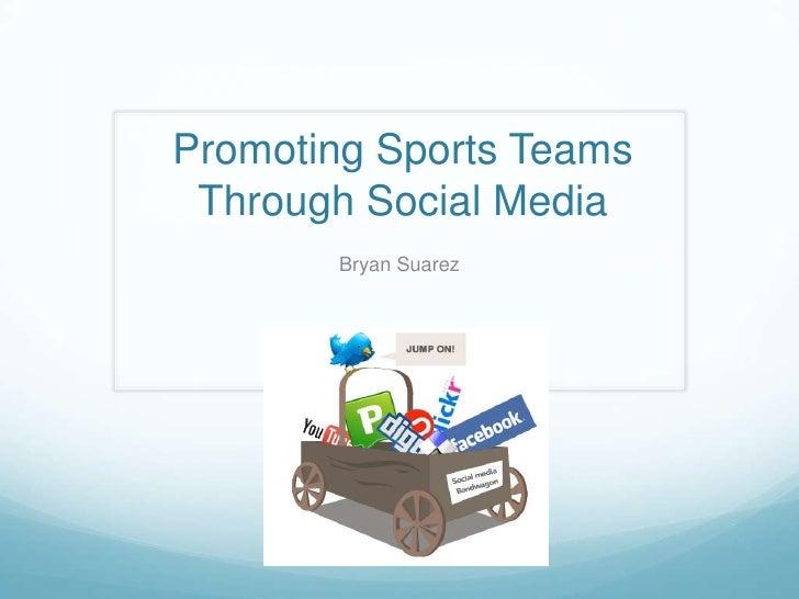 Promoting Sports Teams Through Social Media       Bryan Suarez