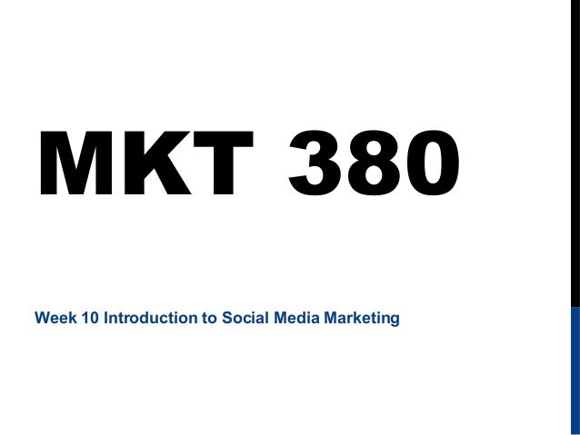 MKT 380 Week 10 Introduction to Social Media Marketing