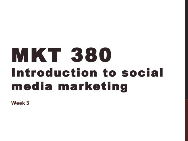 MKT 380  Intr oduction to social media mar keting Week 3