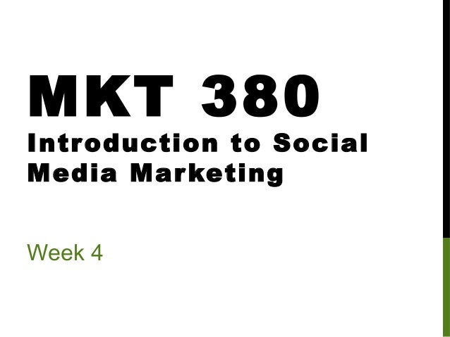 MKT 380  Introduction to Social Media Mar keting Week 4