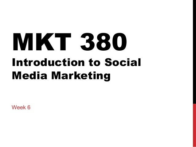 MKT 380  Introduction to Social Media Marketing Week 6