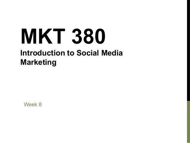 MKT 380 Introduction to Social Media Marketing  Week 8