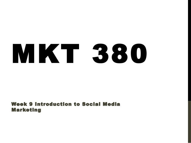 MKT 380 Week 9 Intr oduction to Social Media Mar keting