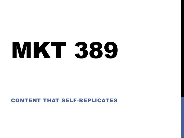 MKT 389 CONTENT THAT SELF-REPLICATES